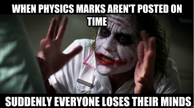 When Physics marks aren't posted on time Suddenly everyone loses their minds  - When Physics marks aren't posted on time Suddenly everyone loses their minds   Joker Mind Loss