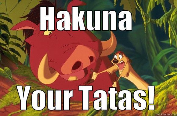 Hakuna Your Tatas - HAKUNA YOUR TATAS! Misc