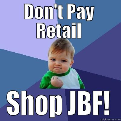 DON'T PAY RETAIL SHOP JBF! Success Kid