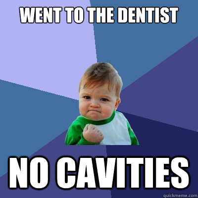 Went to the dentist No cavities - Went to the dentist No cavities  Success Kid