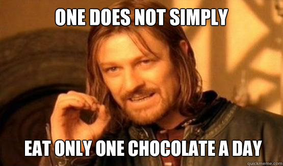 One does not simply Eat only one chocolate a day