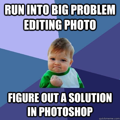 Run into big problem editing photo Figure out a solution in Photoshop  Success Kid