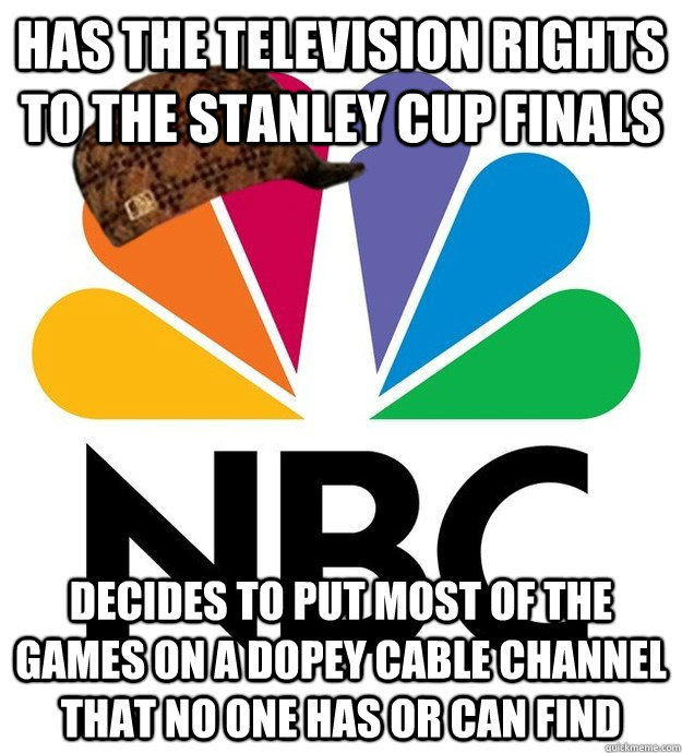 Has the television rights to the Stanley Cup Finals Decides to put most of the games on a dopey cable channel that no one has or can find