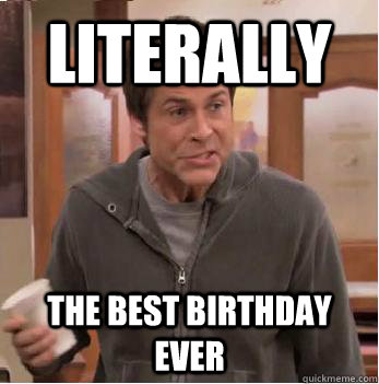 Literally The best birthday ever - Literally The best birthday ever  Chris Traeger