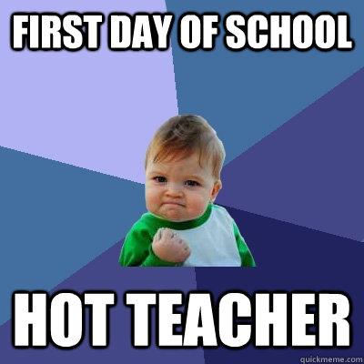 first day of school hot teacher - first day of school hot teacher  Success Kid