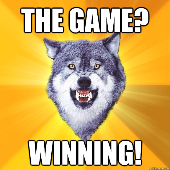 the game? winning! - the game? winning!  Courage Wolf