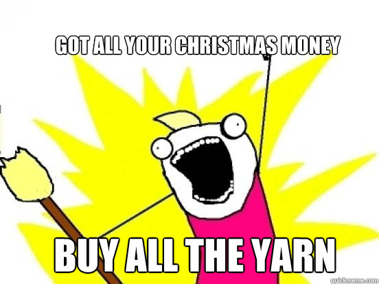 got all your christmas money buy all the yarn - got all your christmas money buy all the yarn  X All The Things