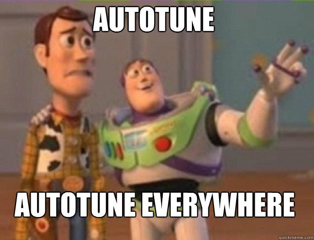 Autotune Autotune everywhere - Misc - quickmeme