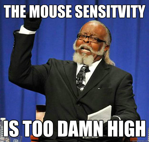 The Mouse sensitvity Is too damn high - The Mouse sensitvity Is too damn high  Jimmy McMillan