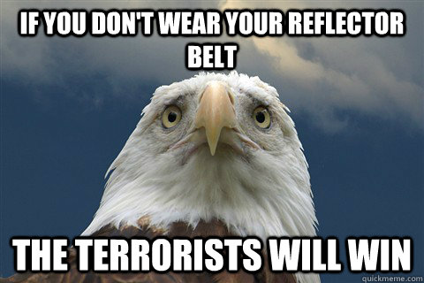 If you don't wear your reflector belt The terrorists will win - If you don't wear your reflector belt The terrorists will win  Misc