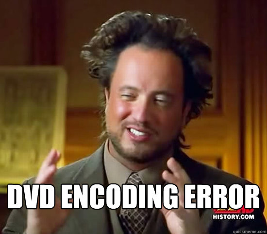 DVD Encoding error -  DVD Encoding error  Ancient Aliens