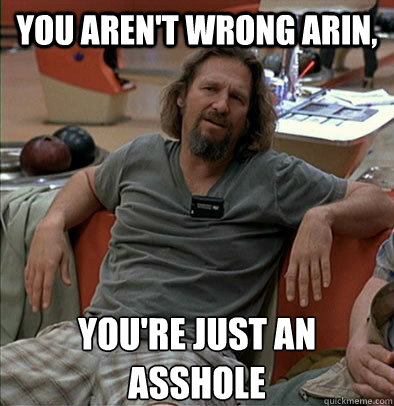 You aren't wrong Arin, you're just an asshole - You aren't wrong Arin, you're just an asshole  The Dude