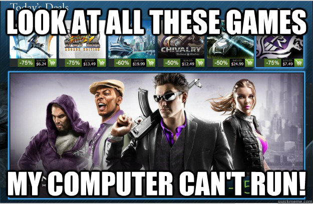 Look at all these games my computer can't run! - Look at all these games my computer can't run!  Steam Sale