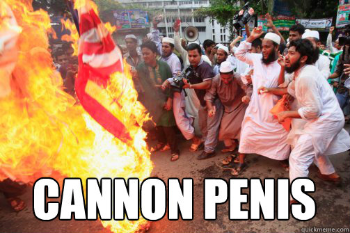 cannon penis  Rioting Muslim