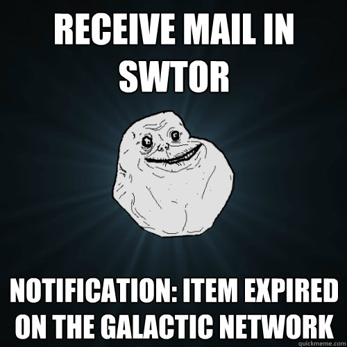 Receive Mail in SWTOR Notification: Item Expired on the Galactic Network  - Receive Mail in SWTOR Notification: Item Expired on the Galactic Network   Forever Alone