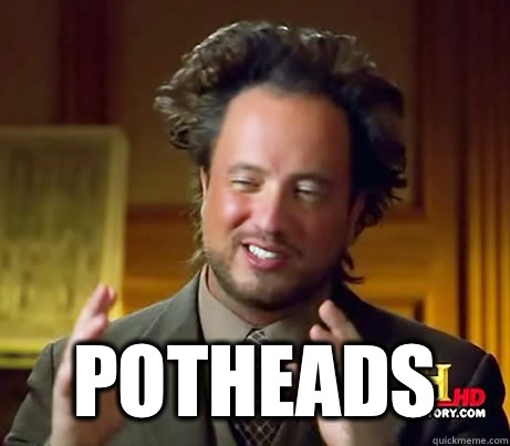 potheads -  potheads  History Channel Guy