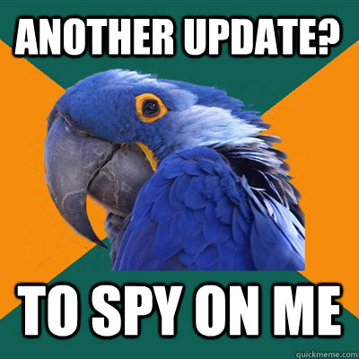 Another update? To spy on me - Another update? To spy on me  Paranoid Parrot