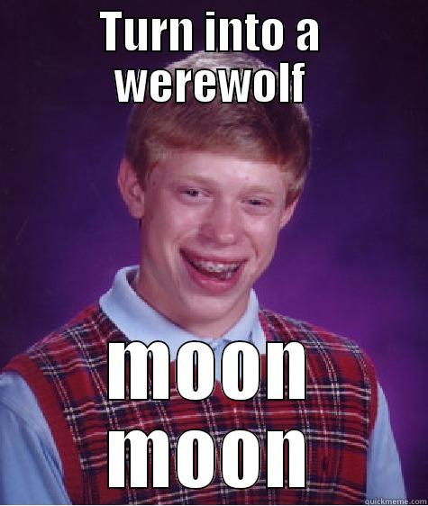 TURN INTO A WEREWOLF MOON MOON Bad Luck Brian