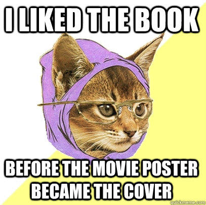 I liked the book before the movie poster became the cover  Hipster Kitty