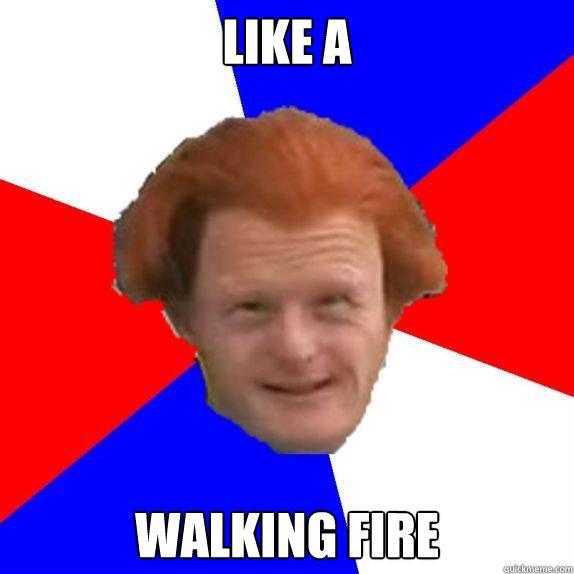 like a walking fire