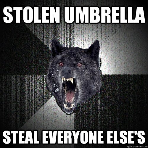 stolen umbrella steal everyone else's - stolen umbrella steal everyone else's  Insanity Wolf