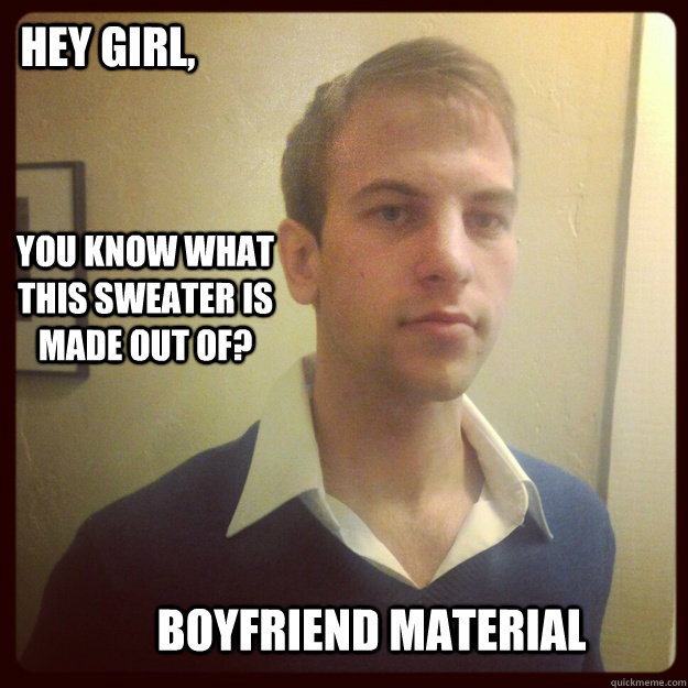 Hey Girl, You know what this sweater is made out of? boyfriend ...