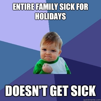 Entire family sick for holidays Doesn't get sick - Entire family sick for holidays Doesn't get sick  Misc