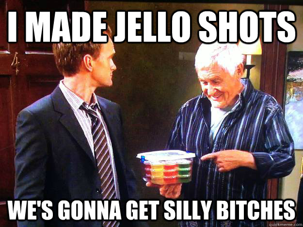 I made jello shots We's gonna get silly bitches - I made jello shots We's gonna get silly bitches  Misc