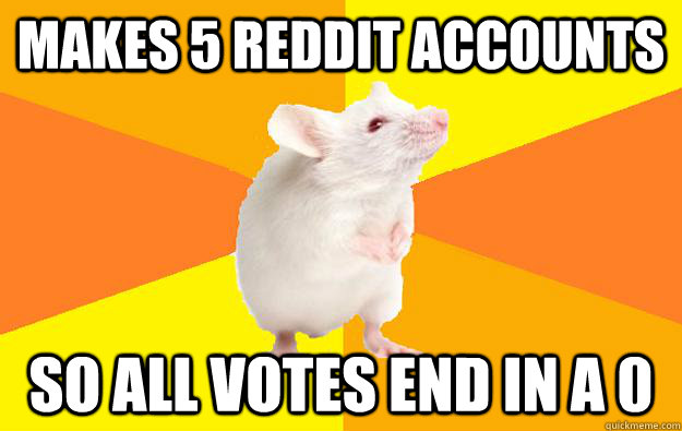 Makes 5 reddit accounts so all votes end in a 0 - Makes 5 reddit accounts so all votes end in a 0  Obsessive Compulsive Mouse
