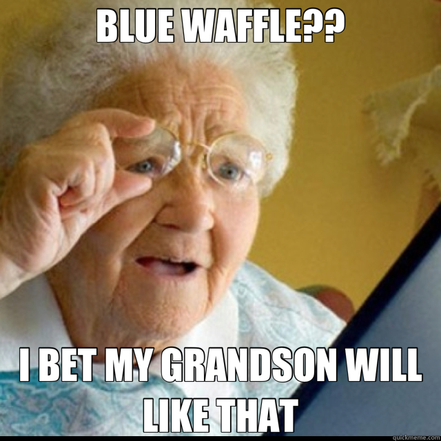 BLUE WAFFLE?? I BET MY GRANDSON WILL LIKE THAT