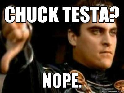 CHUCK TESTA? NOPE. - CHUCK TESTA? NOPE.  Downvoting Roman
