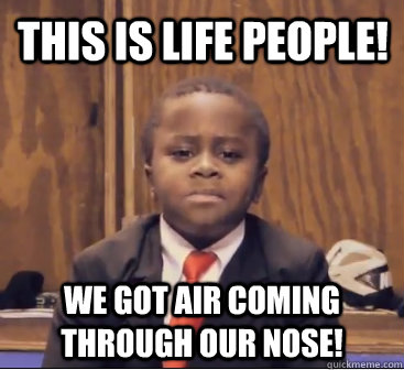 This is life people! we got air coming through our nose!