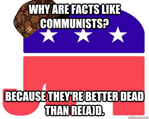 Why are facts like communists? Because they're better dead than re(a)d.