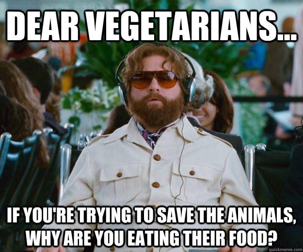 Dear Vegetarians... If You're trying to save the animals, Why are you eating their food?