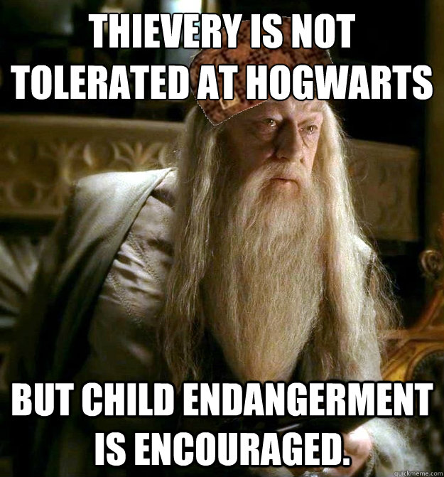 Thievery is not tolerated at Hogwarts  But child endangerment is encouraged.   Scumbag Dumbledore