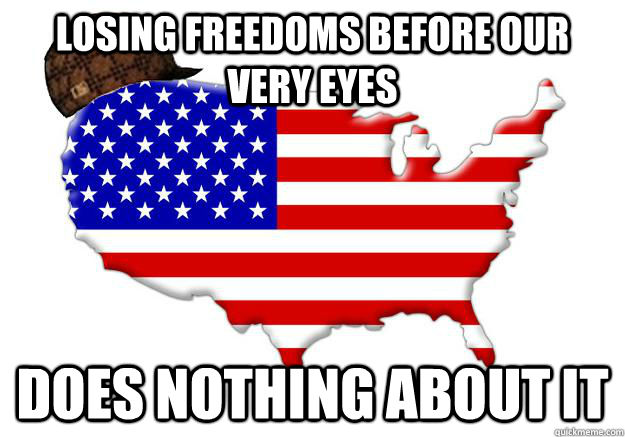 Losing freedoms before our very eyes Does nothing about it