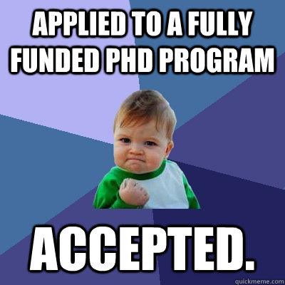 Applied to a fully funded PhD program Accepted.  - Applied to a fully funded PhD program Accepted.   Success Kid