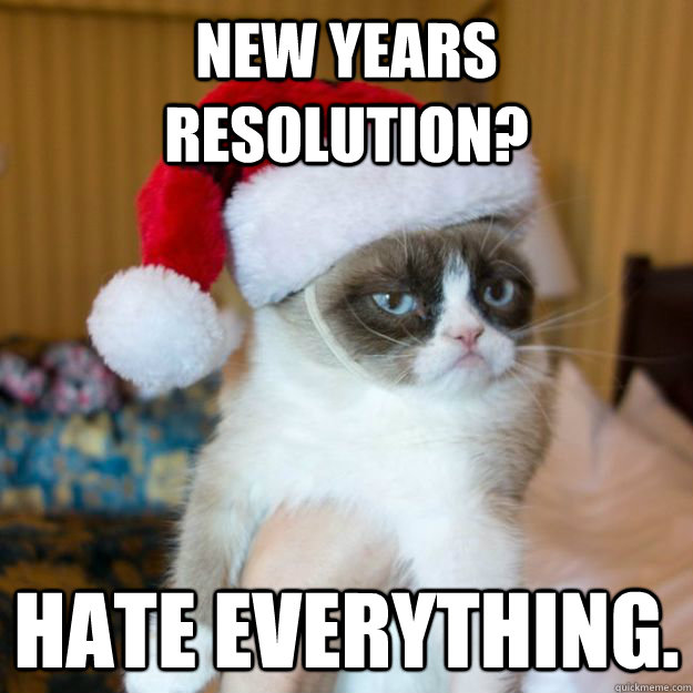 New Years Resolution? Hate Everything.