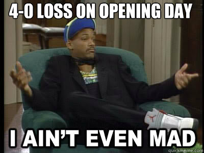 4-0 loss on opening day   Aint Even Mad Fresh Prince