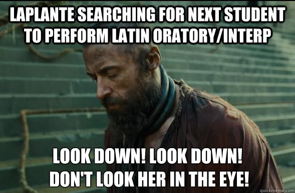 Laplante searching for next student to perform Latin Oratory/Interp look down! look down!  Don't look her in the eye! - Laplante searching for next student to perform Latin Oratory/Interp look down! look down!  Don't look her in the eye!  Les Miserables