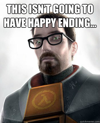 This isn't going to have happy ending...  - This isn't going to have happy ending...   gordon freeman