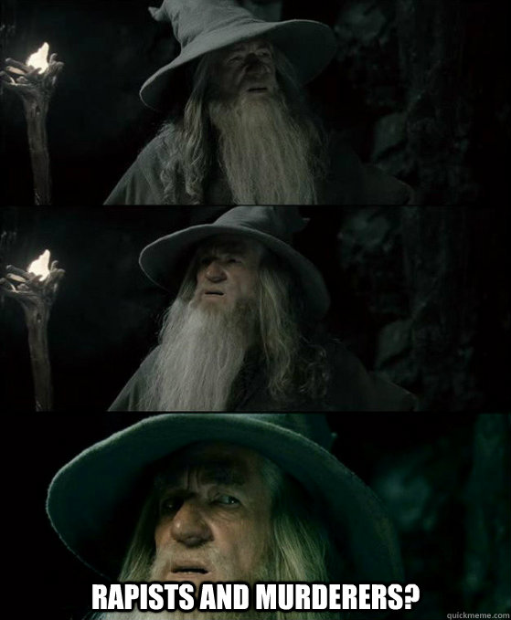 Rapists and Murderers? -  Rapists and Murderers?  Confused Gandalf