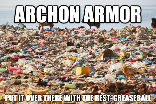 Archon Armor put it over there with the rest, greaseball - Archon Armor put it over there with the rest, greaseball  Misc
