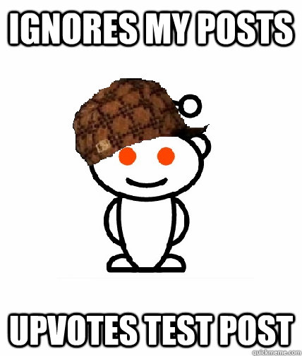 Ignores my posts  Upvotes test post - Ignores my posts  Upvotes test post  Scumbag Reddit