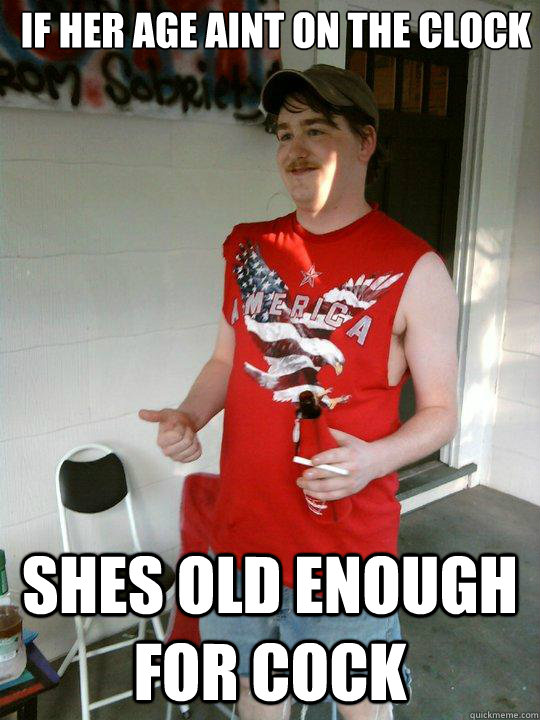 if her age aint on the clock shes old enough for cock - if her age aint on the clock shes old enough for cock  Redneck Randal