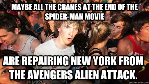 maybe all the cranes at the end of the spider-man movie Are repairing New York from the Avengers alien attack. - maybe all the cranes at the end of the spider-man movie Are repairing New York from the Avengers alien attack.  Sudden Clarity Clarence