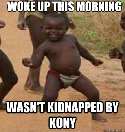 Woke up this morning Wasn't Kidnapped by Kony  dancing african baby