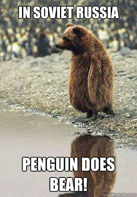 In Soviet Russia Penguin Does Bear! - In Soviet Russia Penguin Does Bear!  Soviet Penguin