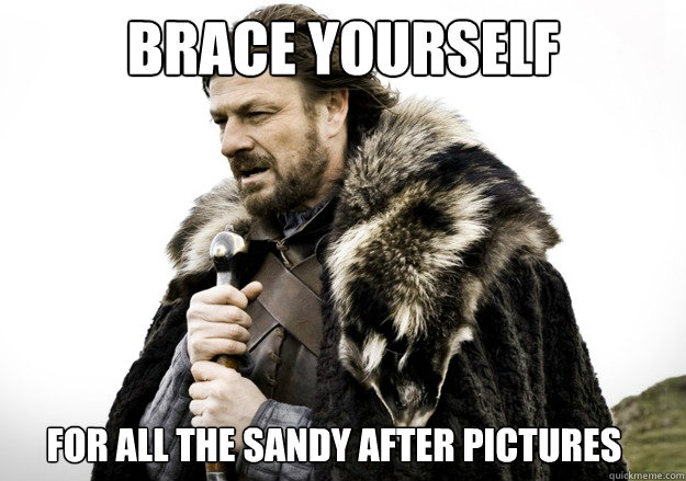brace yourself for all the sandy after pictures - brace yourself for all the sandy after pictures  brace yourself the soccer updates are coming