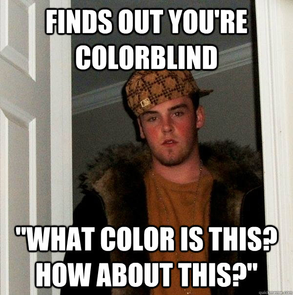 finds out you're colorblind